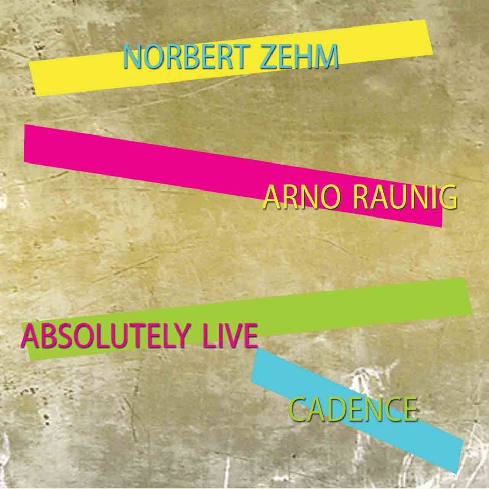 Cadence. Absolutely live. Norbert Zehm, Arno Raunig